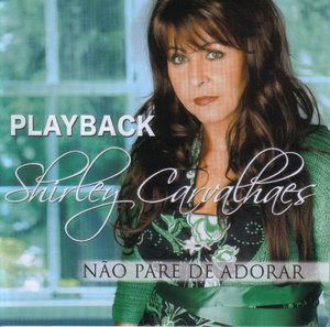 Shirley Carvalhaes - N�o Pare de Adorar - Playback 2008