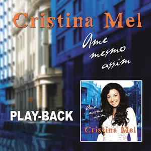 Cristina Mel - Ame Mesmo Assim (Playback) 2009