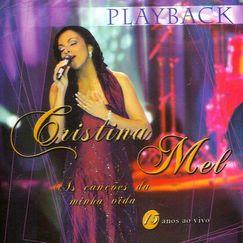 Cristina Mel - As Canções Da Minha Vida - 15 Anos (Play Back) 2005