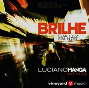 Luciano Manga - Brilhe Em Nos Tua Luz