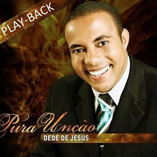 Dedé de Jesus - Pura Unçao (Playback)