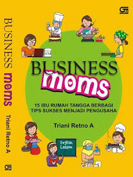BUSINESS MOMS: 15 IBU RUMAH TANGGA BERBAGI TIPS SUKSES MENJADI PENGUSAHA