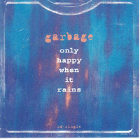 """90's Songs """"Only Happens When It Rains"""" Garbage"""