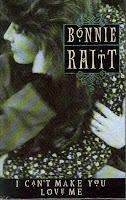 """I Can't Make You Love Me"" Bonnie Raitt"