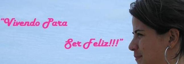 Vivendo para Ser Feliz!!!