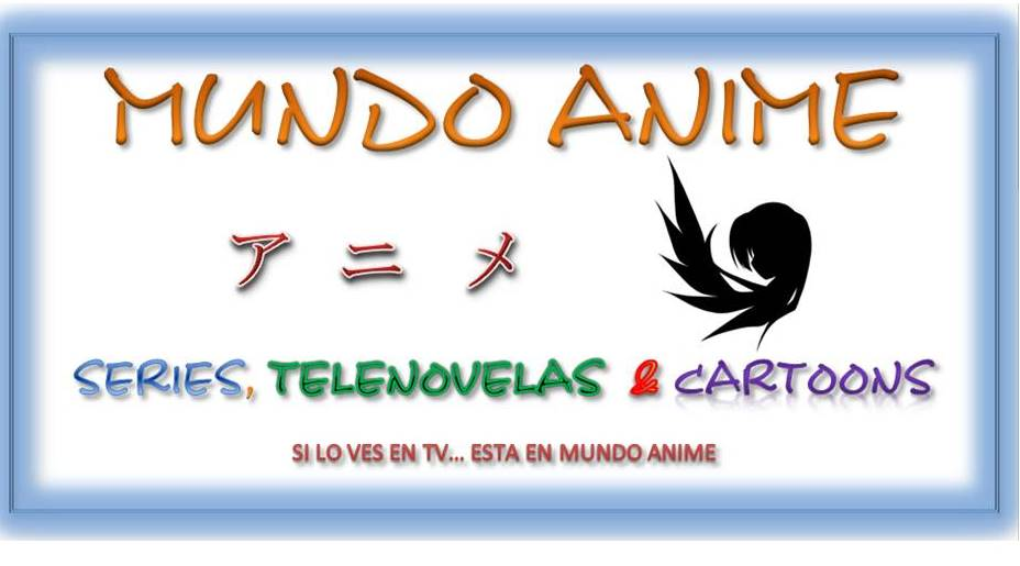 MUNDO ANIME, Series, Telenovelas & Cartoons