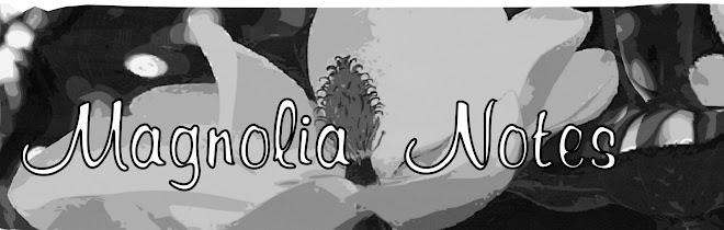 Magnolia Notes
