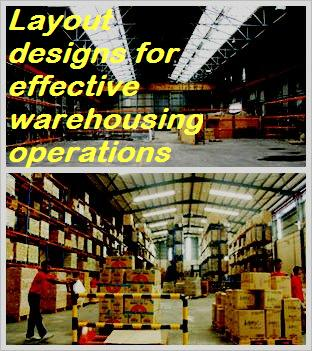 Layout  designs for effective warehousing operations