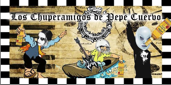 Los Chuperamigos de Pepe Cuervo