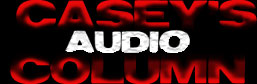 Casey's Audio Column