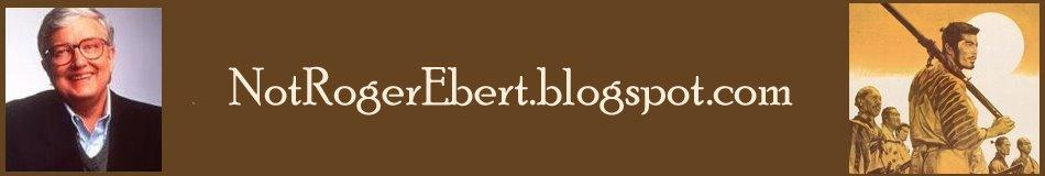 NotRogerEbert.blogspot.com