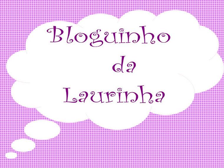 Bloguinho da Laurinha