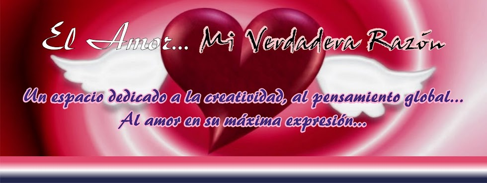 EL AMOR... MI VERDADERA RAZN...!!!