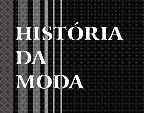 MODA HISTÓRIA