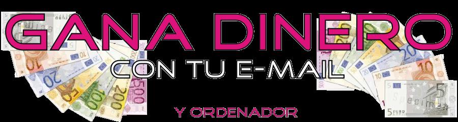 GANA DINERO CON TU E-MAIL Y TU ORDENADOR