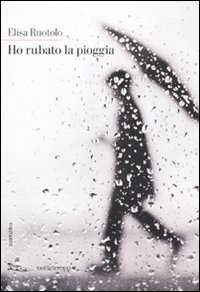 Sul+Romanzo_Ho+rubato+la+pioggia_Elisa+R