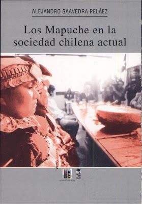 Los Mapuche en la Sociedad Chilena Actual por Alejandro Saavedra Peláez