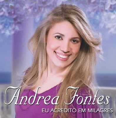 Andrea Fontes – Eu Acredito em Milagres