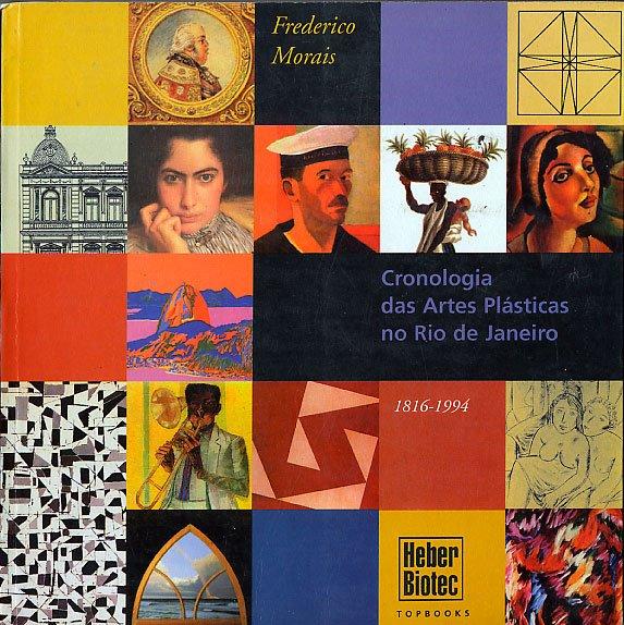 Cronologia das Artes Plasticas no Rio de Janeiro, Frederico de Moraes.