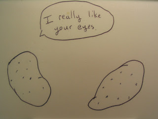 Potato 1 to Potato 2: I really like your eyes.
