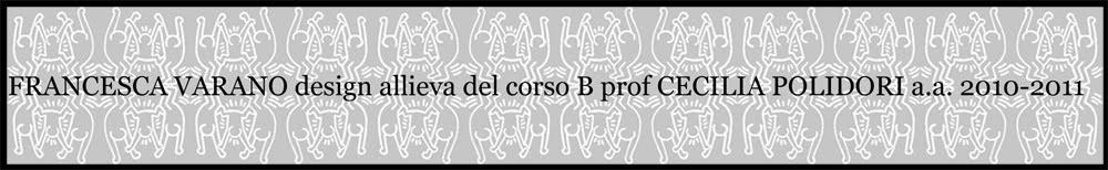 FRANCESCA VARANO design allieva del corso B prof CECILIA POLIDORI a.a. 2010-2011