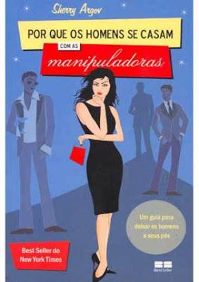 Download - Livro   POR QUE OS HOMENS SE CASAM COM AS MANIPULADORAS: UM GUIA PARA DEIXAR OS HOMENS A SEUS PES