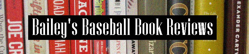 Bailey&#39;s Baseball Book Reviews