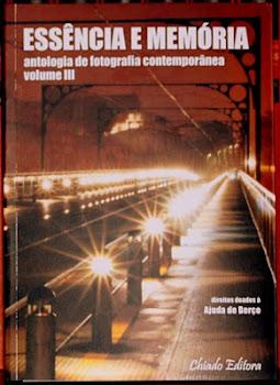 ESSÊNCIA E MEMÓRIA - ANTOLOGIA de FOTOGRAFIA CONTEMPORÂNEA - VOL. III