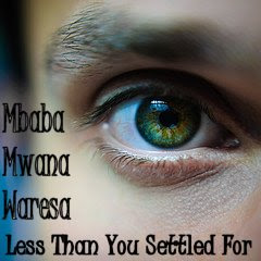 An album cover for the group Mbaba Mwana Waresa titled Less Than You Settled For