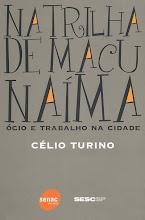 Na Trilha De Macunaíma ócio e trabalho na cidade do escritor Célio Turino.