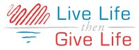Live Life Then Give Life