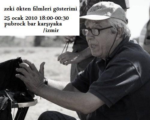 Zeki Ökten Filmleri Gösterimi 25 Ocak 2010 18:00-00:30 Pubrock Bar Karşıyaka-İzmir
