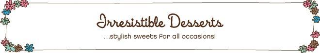Irresistible Desserts