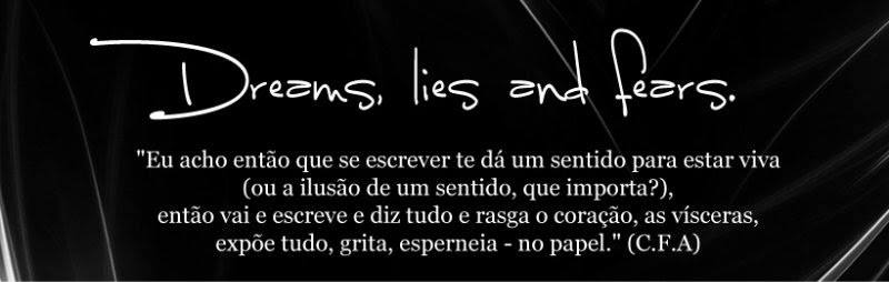 Dreams, lies and fears.