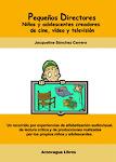 Libro Pequeños Directores: niños y adolescentes creadores de cine, vídeo y televisión