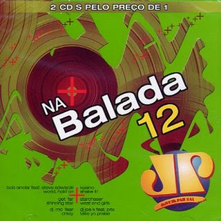 Jovem Pan - Na Balada 12 CD1 01. World, Hold On - Bob Sinclar Feat Steve Edwards 02. Shinning Star - Get Far 03. Crazy - DJ Mc Fear 04. Everytime We Touch - Cascada