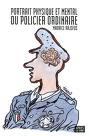 Maurice Rajsfus : Portrait physique et mental du policier ordinaire