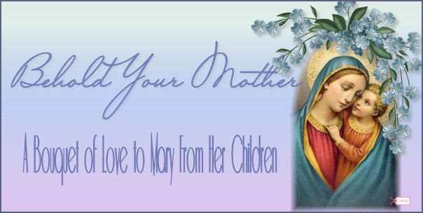 Behold Your Mother:  A Bouquet of Love to Mary from Her Children