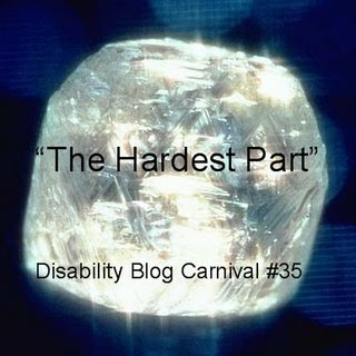 Disability Blog Carnival #35: The Hardest Part