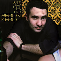 Aaron Karo - Just Go Talk to Her