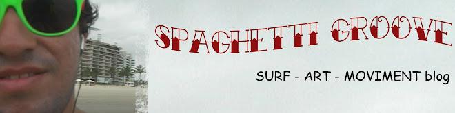 SPAGHETTI GROOVE - Um Blog sobre Surf, Arte e Movimento