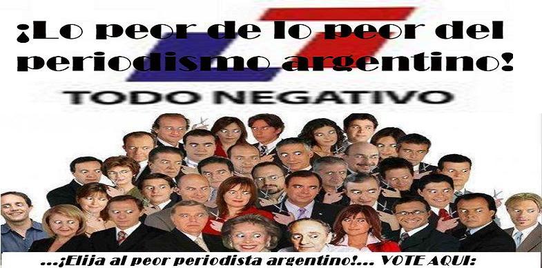 ¡Lo peor de lo peor del periodismo argentino! ¡ELIJA AL PEOR EN ESTE BLOG Y VOTE AQUI!
