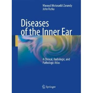 Diseases of the Inner Ear: A Clinical, Radiologic, and Pathologic Atlas - March 2010 Edition Diseases+of+the+Inner+Ear+A+Clinical+Radiologic+and+Pathologic+Atlas
