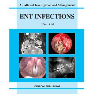 ENT Infections: An Atlas of Investigation and Management - 2010 Edition ENT
