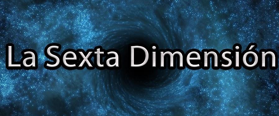 La sexta dimensión