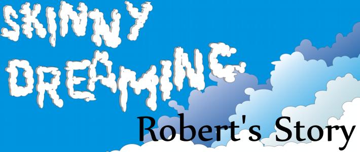 Skinny Dreaming - Robert's Story