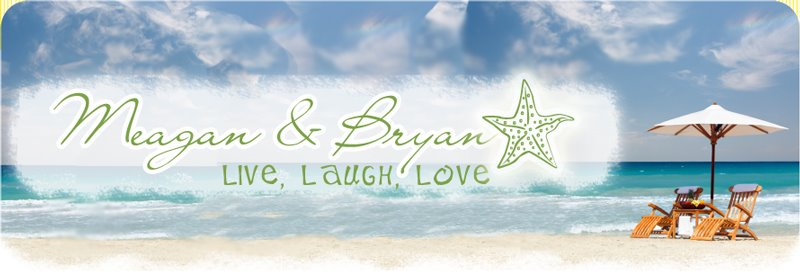 Meagan & Bryan...Live, Laugh, Love.