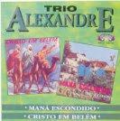 Trio+Alexandre+ +Man%C3%A1+Escondido+ +Cristo+em+Bel%C3%A9m Baixar CD Trio Alexandre   Maná Escondido   Cristo em Belém