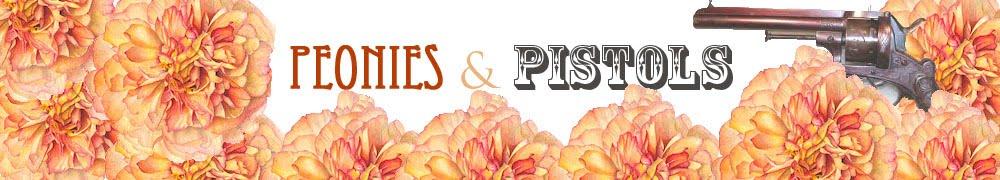 Peonies and Pistols