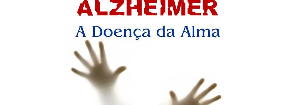 Alzheimer a doença da alma